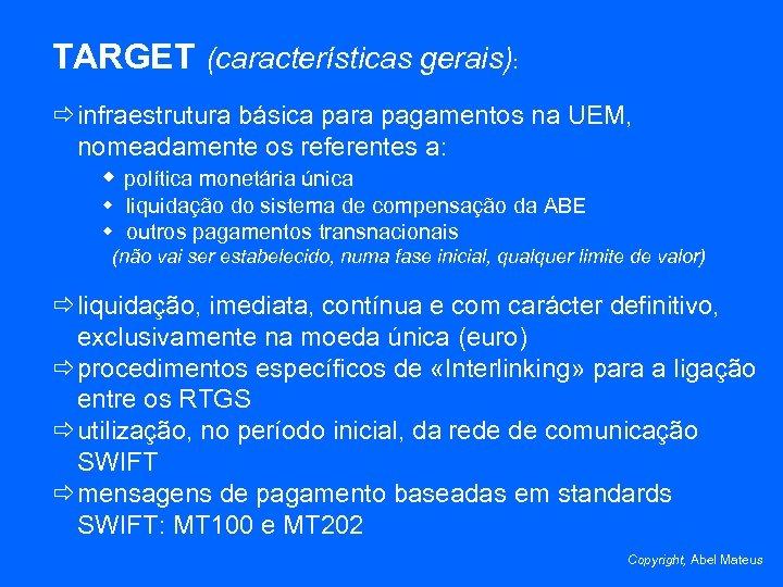 TARGET (características gerais): ð infraestrutura básica para pagamentos na UEM, nomeadamente os referentes a:
