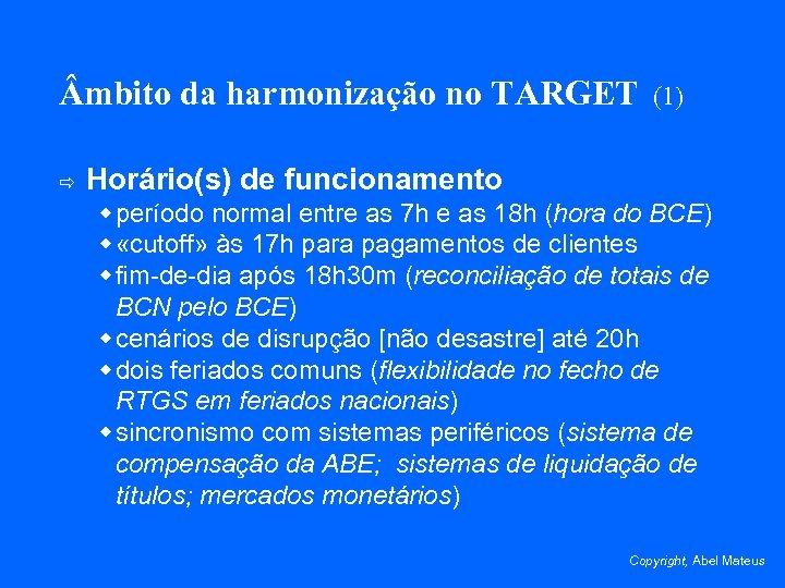 mbito da harmonização no TARGET ð (1) Horário(s) de funcionamento w período normal