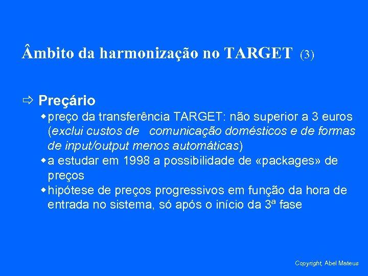 mbito da harmonização no TARGET (3) ð Preçário w preço da transferência TARGET: