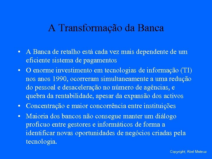 A Transformação da Banca • A Banca de retalho está cada vez mais dependente