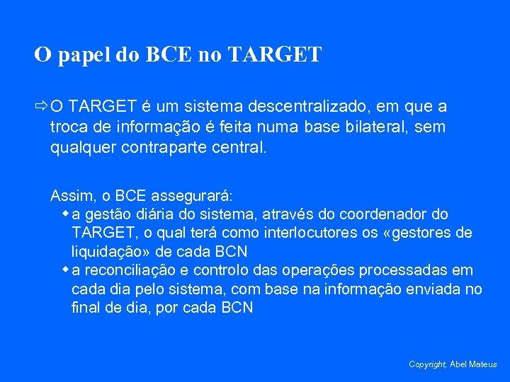 O papel do BCE no TARGET ð O TARGET é um sistema descentralizado, em
