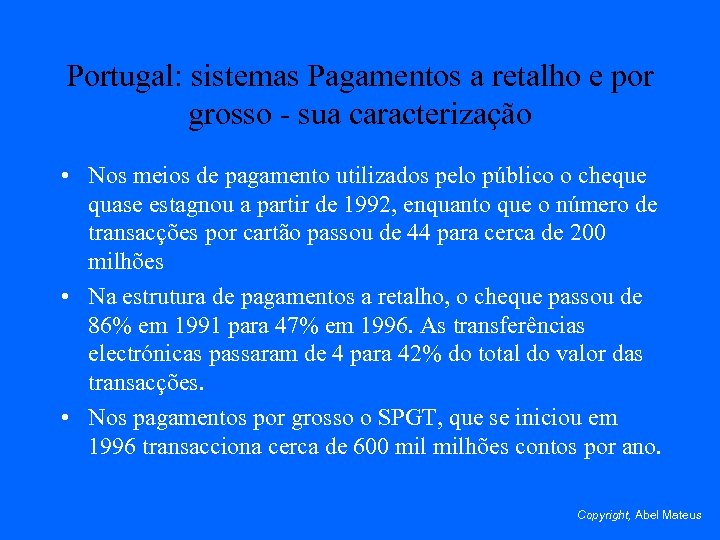 Portugal: sistemas Pagamentos a retalho e por grosso - sua caracterização • Nos meios