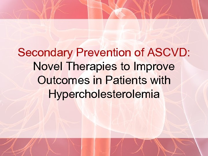 Secondary Prevention of ASCVD: Novel Therapies to Improve Outcomes in Patients with Hypercholesterolemia