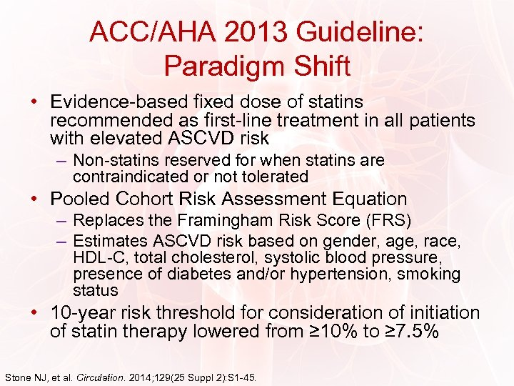 ACC/AHA 2013 Guideline: Paradigm Shift • Evidence-based fixed dose of statins recommended as first-line
