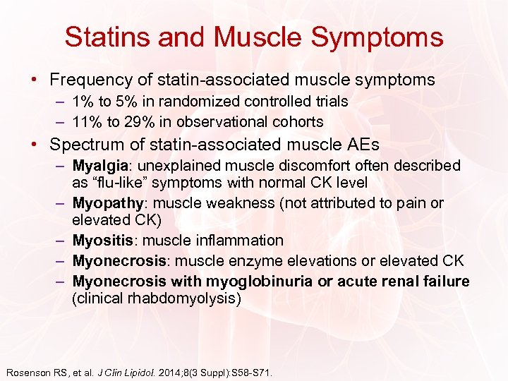 Statins and Muscle Symptoms • Frequency of statin-associated muscle symptoms – 1% to 5%