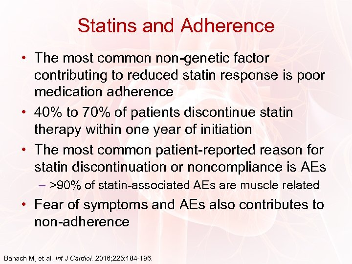 Statins and Adherence • The most common non-genetic factor contributing to reduced statin response
