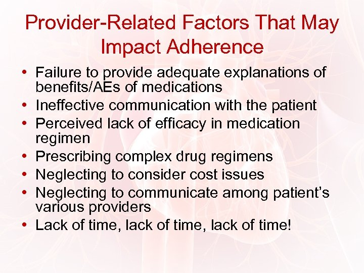 Provider-Related Factors That May Impact Adherence • Failure to provide adequate explanations of benefits/AEs