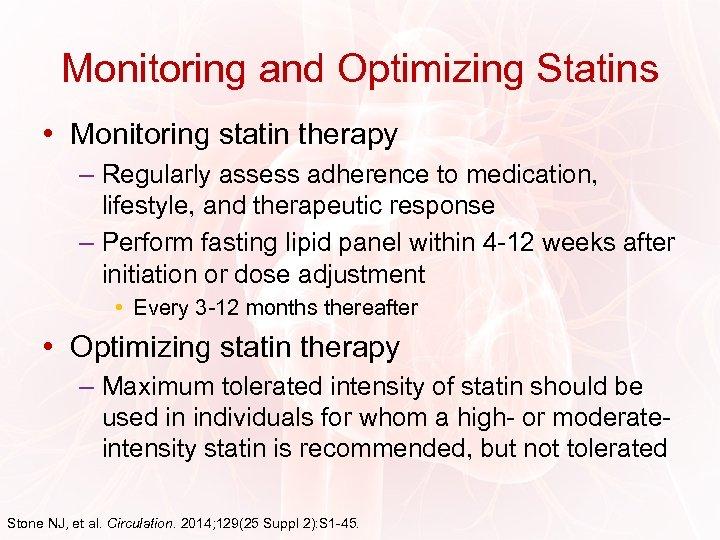 Monitoring and Optimizing Statins • Monitoring statin therapy – Regularly assess adherence to medication,