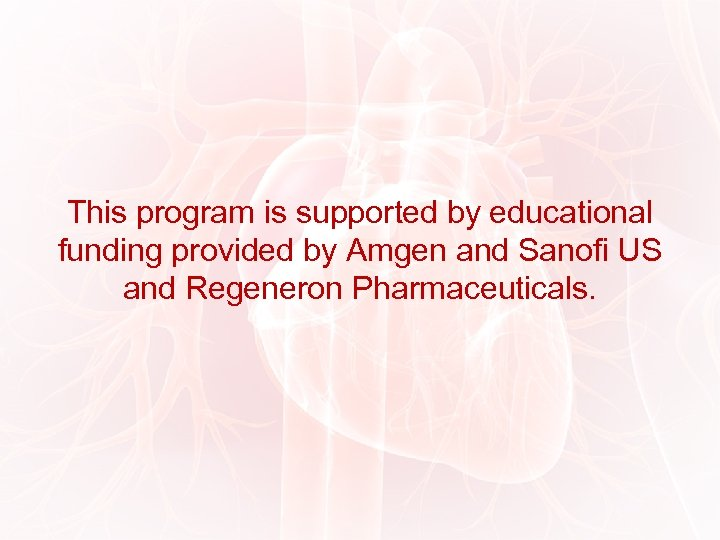 This program is supported by educational funding provided by Amgen and Sanofi US and