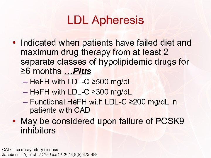 LDL Apheresis • Indicated when patients have failed diet and maximum drug therapy from