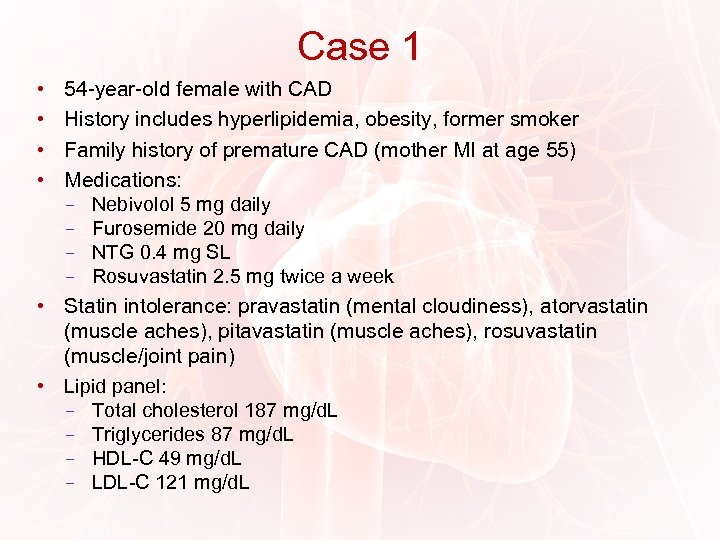 Case 1 • • 54 -year-old female with CAD History includes hyperlipidemia, obesity, former