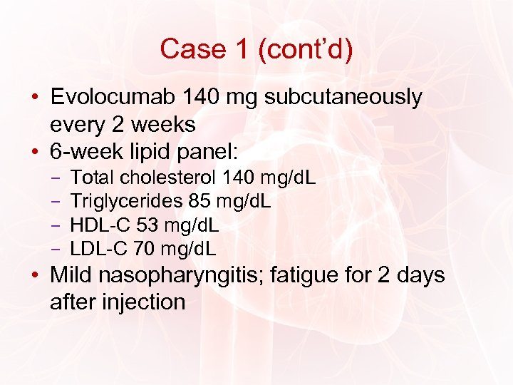 Case 1 (cont'd) • Evolocumab 140 mg subcutaneously every 2 weeks • 6 -week