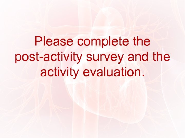 Please complete the post-activity survey and the activity evaluation.