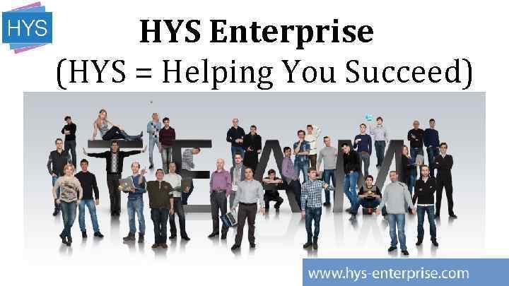 HYS Enterprise (HYS = Helping You Succeed)