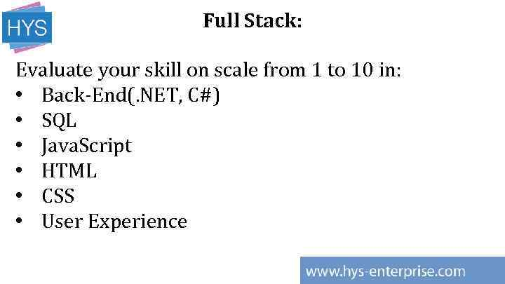 Full Stack: Evaluate your skill on scale from 1 to 10 in: • Back-End(.