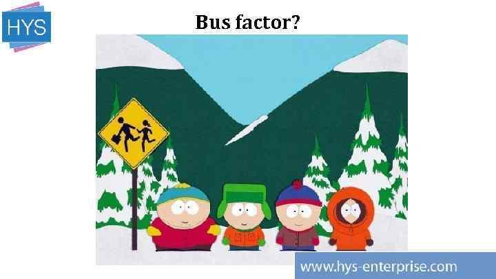 Bus factor?