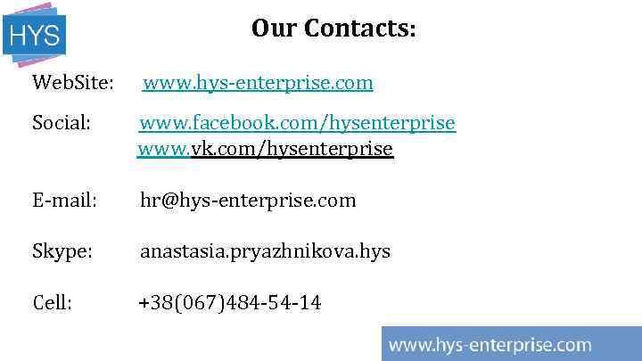 Our Contacts: Web. Site: www. hys-enterprise. com Social: www. facebook. com/hysenterprise www. vk. com/hysenterprise
