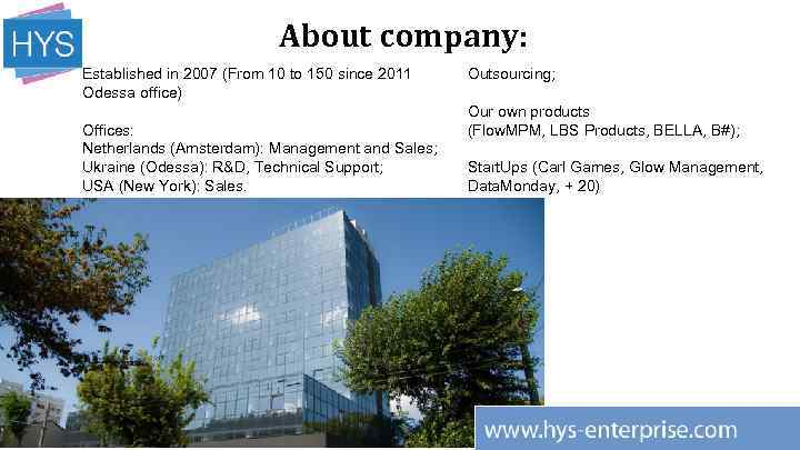 About company: Established in 2007 (From 10 to 150 since 2011 Odessa office) Offices: