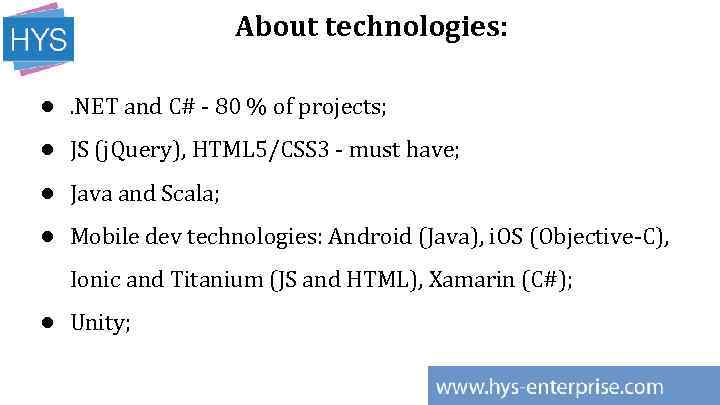 About technologies: ●. NET and C# - 80 % of projects; ● JS (j.