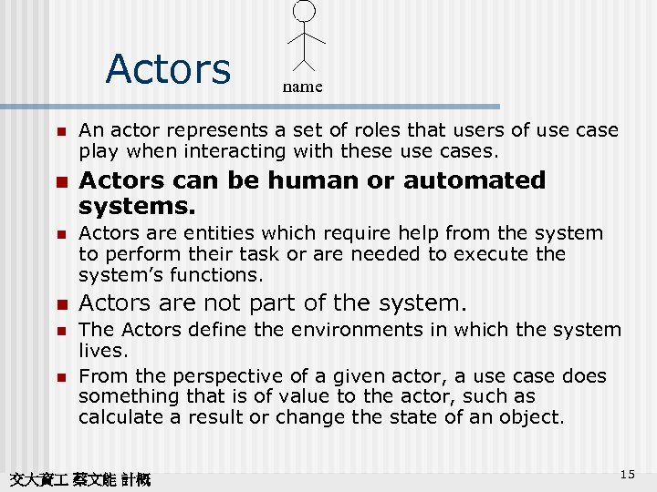 Actors n n name An actor represents a set of roles that users of