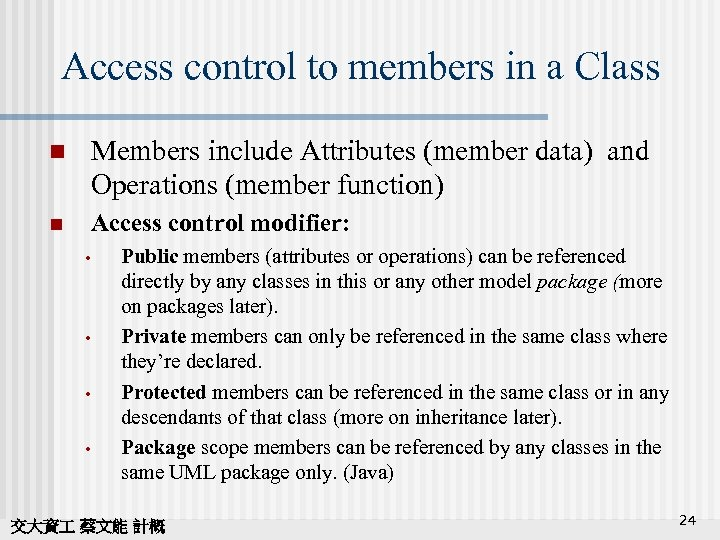 Access control to members in a Class n Members include Attributes (member data) and