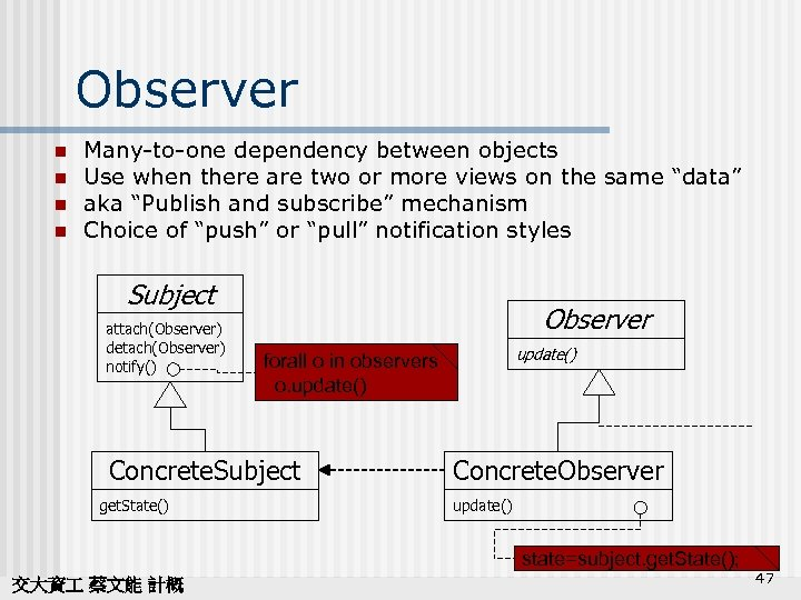 Observer n n Many-to-one dependency between objects Use when there are two or more
