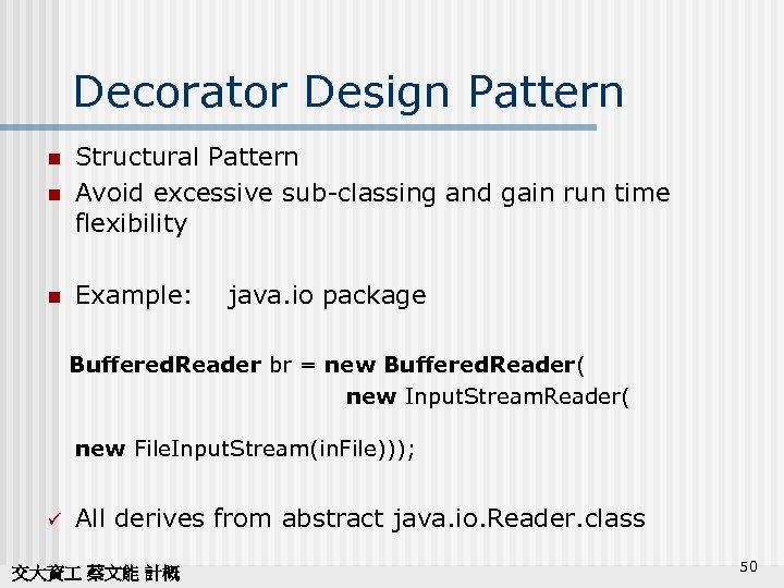 Decorator Design Pattern n Structural Pattern Avoid excessive sub-classing and gain run time flexibility