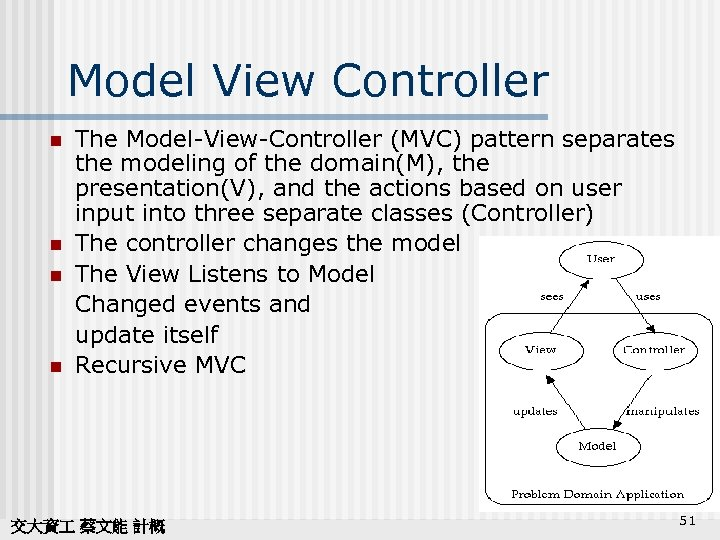 Model View Controller n n The Model-View-Controller (MVC) pattern separates the modeling of the