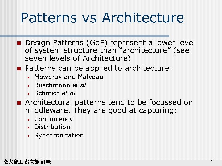 Patterns vs Architecture n n Design Patterns (Go. F) represent a lower level of