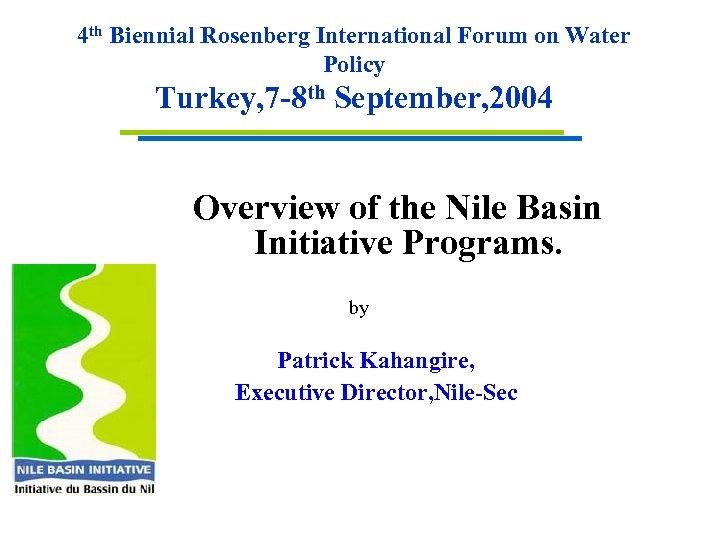 4 th Biennial Rosenberg International Forum on Water Policy Turkey, 7 -8 th September,