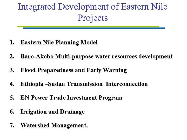 Integrated Development of Eastern Nile Projects 1. Eastern Nile Planning Model 2. Baro-Akobo Multi-purpose