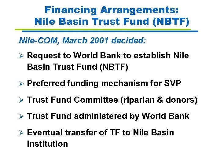 Financing Arrangements: Nile Basin Trust Fund (NBTF) Nile-COM, March 2001 decided: Ø Request to