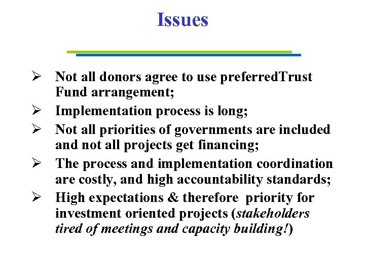 Issues Ø Not all donors agree to use preferred. Trust Fund arrangement; Ø Implementation