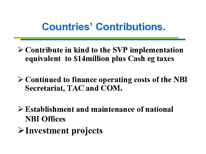 Countries' Contributions. Ø Contribute in kind to the SVP implementation equivalent to $14 million