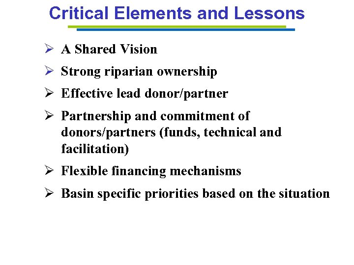 Critical Elements and Lessons Ø A Shared Vision Ø Strong riparian ownership Ø Effective