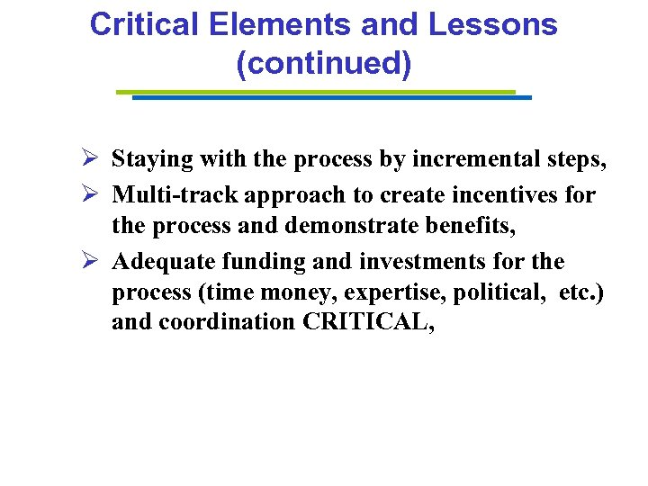 Critical Elements and Lessons (continued) Ø Staying with the process by incremental steps, Ø
