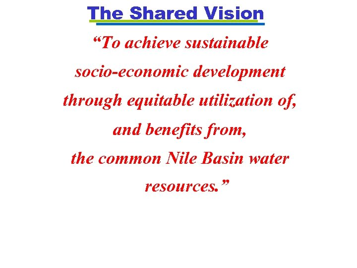 """The Shared Vision """"To achieve sustainable socio-economic development through equitable utilization of, and benefits"""