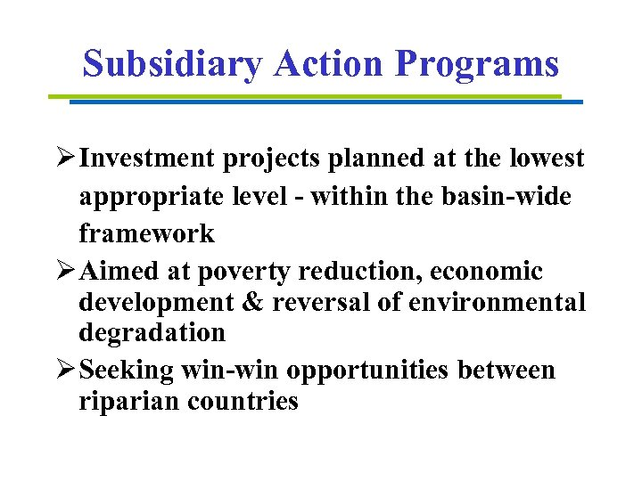 Subsidiary Action Programs Ø Investment projects planned at the lowest appropriate level - within