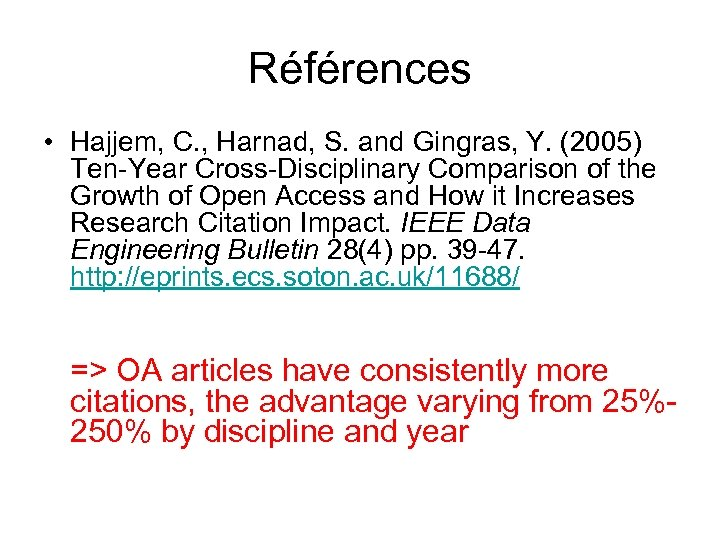 Références • Hajjem, C. , Harnad, S. and Gingras, Y. (2005) Ten-Year Cross-Disciplinary Comparison