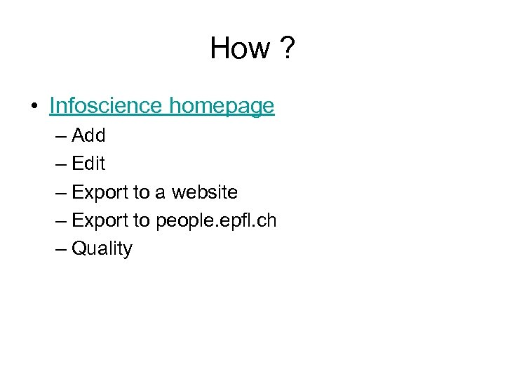 How ? • Infoscience homepage – Add – Edit – Export to a website
