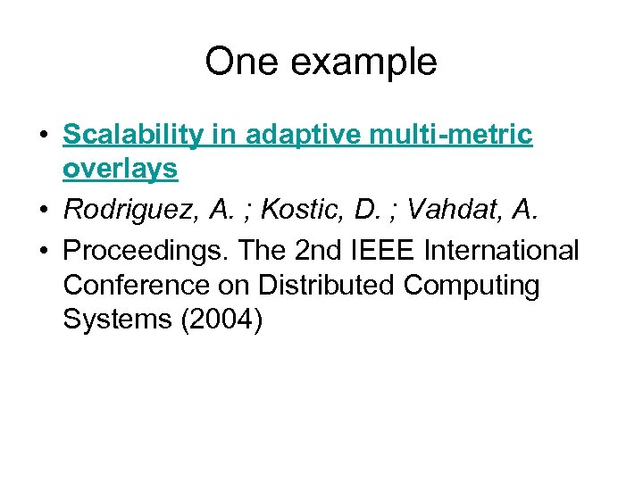 One example • Scalability in adaptive multi-metric overlays • Rodriguez, A. ; Kostic, D.