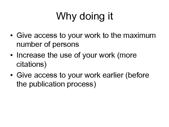 Why doing it • Give access to your work to the maximum number of