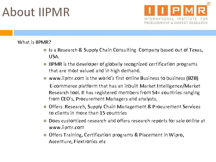 About IIPMR What is IIPMR? Is a Research & Supply Chain Consulting Company based