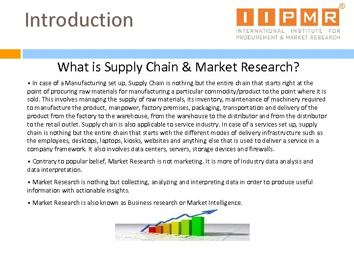 Introduction What is Supply Chain & Market Research? • In case of a Manufacturing