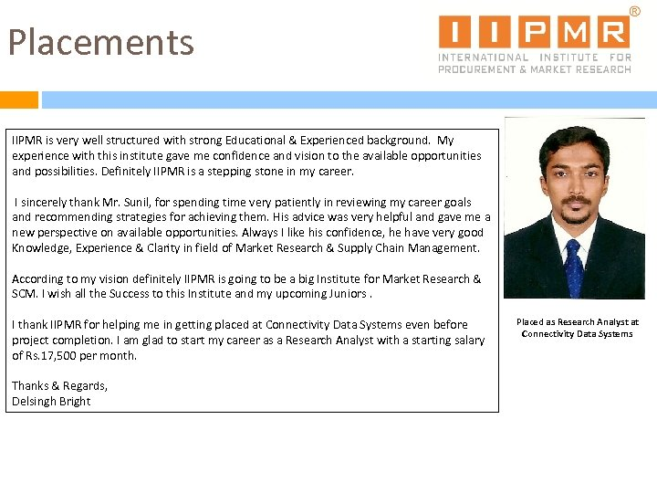 Placements IIPMR is very well structured with strong Educational & Experienced background. My experience