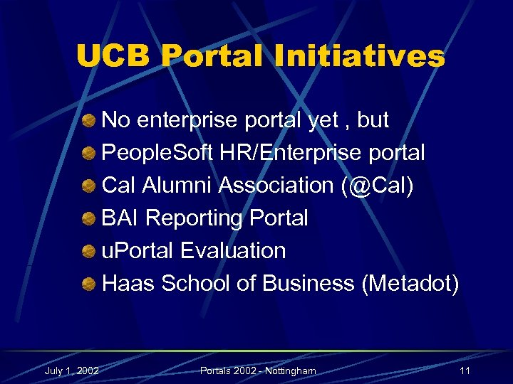 UCB Portal Initiatives No enterprise portal yet , but People. Soft HR/Enterprise portal Cal