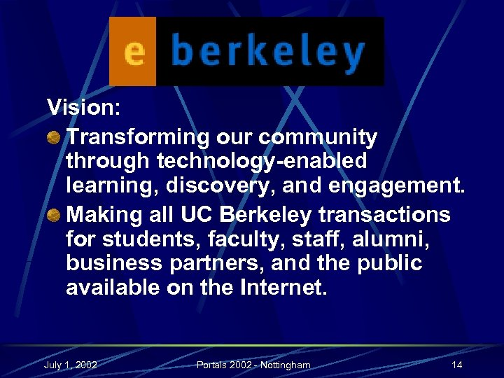 e-Berkeley Vision: Transforming our community through technology-enabled learning, discovery, and engagement. Making all UC