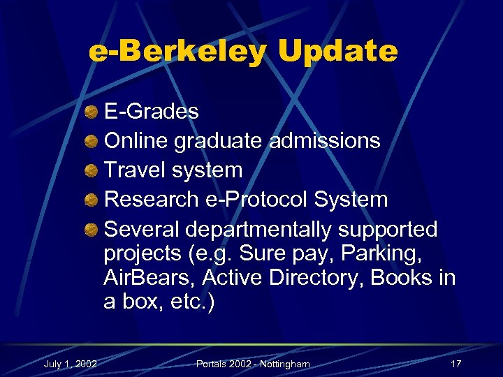 e-Berkeley Update E-Grades Online graduate admissions Travel system Research e-Protocol System Several departmentally supported