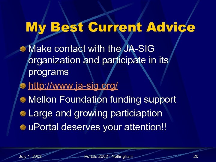 My Best Current Advice Make contact with the JA-SIG organization and participate in its