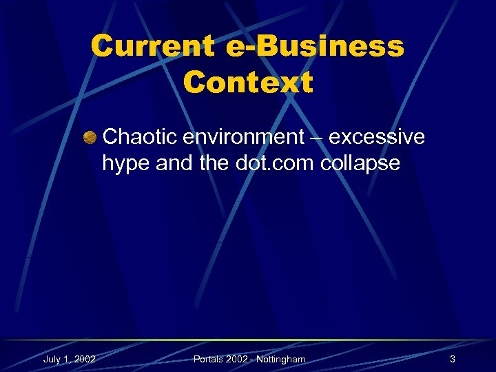 Current e-Business Context Chaotic environment – excessive hype and the dot. com collapse July